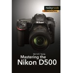 Rocky Nook - Mastering the Nikon D500 by Darrell Young