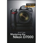 Rocky Nook - Mastering the Nikon D7000 by Darrell Young