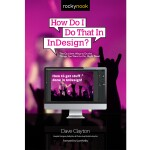 Rocky Nook - How Do I Do That in Indesign? by Dave Clayton