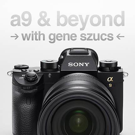 Sony a9 and Beyond with Gene Szucs