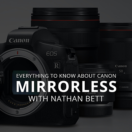 Everything to Know About Canon Mirrorless with Nathan Bett (Canon)