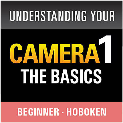 Understanding Your Camera I: The Basics (Hoboken)
