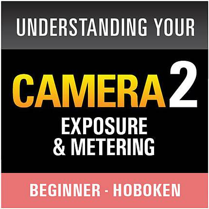 Understanding Your Camera II: Exposure and Metering (Hoboken)