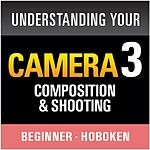 Understanding Your Camera III: Composition and Shooting (Hoboken)